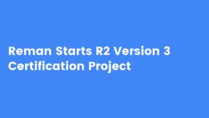 Reman Starts R2 Version 3 Certification Project